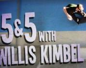 5&5 With Willis Kimbel