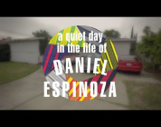 A QUIET DAY IN THE LIFE OF DANIEL ESPINOZA