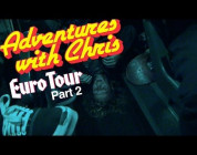 ADVENTURES WITH CHRIS - EURO TOUR SPECIAL - PART 2
