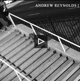ANDREW REYNOLDS LIFE ON VIDEO - PART 3