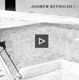 ANDREW REYNOLDS LIFE ON VIDEO - PART 4