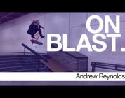 Andrew Reynolds - ON BLAST. | Biebe's Park