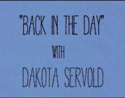 Back in the Day- Dakota Servold