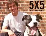 David Reyes 5 x 5