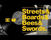 "DC SHOES: ""STREETS & BOARDS & BEES & SWORDS"""