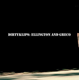DIRTYKLIPS: ELLINGTON AND GRECO