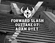 Forward slash outtake 07: Adam Dyet
