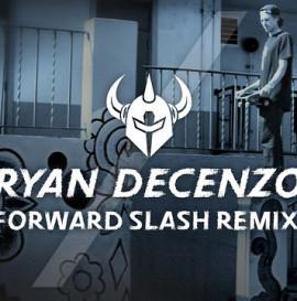 Forward Slash Remix : Ryan Decenzo