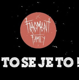 Fragment Family - TO SE JE TO! ~no comply