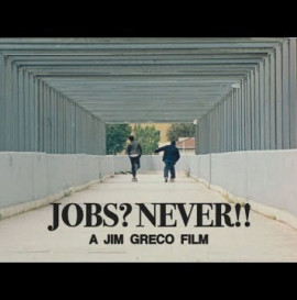 "Jim Greco's ""Jobs? Never!!"" Film"