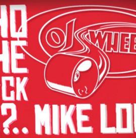 OJ WHEELS - WHO THE F#CK IS MIKE LONG