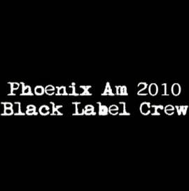 Phoenix Am 2010 Black Label Crew