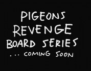 Pigeons Revenge Board Series