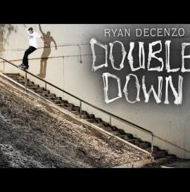 "Ryan Decenzo's ""Double Down"" Part"