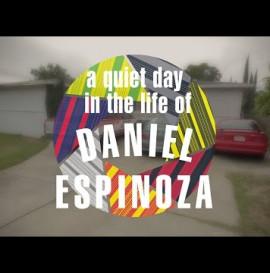 A QUIET DAY IN THE LIFE OF DANIEL ESPINOZA