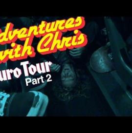 ADVENTURES WITH CHRIS - EURO TOUR SPECIAL - PART 2