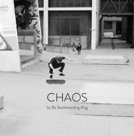 Be Skateboarding Mag | Chaos