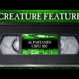Creature Feature: Al Partanen CSFU Part