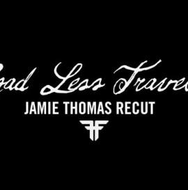"JAMIE THOMAS FALLEN ""ROAD LESS TRAVELED"" RECUT BY MIKE GILBERT"