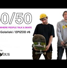 Kuba Golański → 50/50 - PLACE WHERE PEOPLE TALK & SKATE I Epizod #6