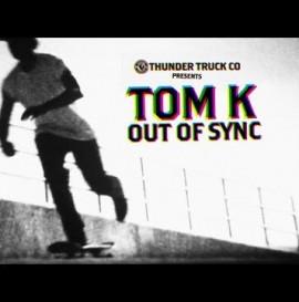 Thunder Trucks: TOM K. Out Of Sync